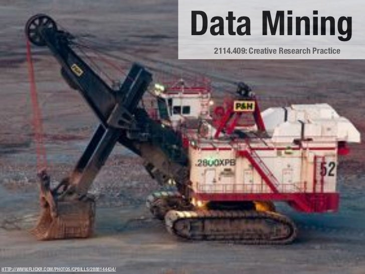 Data Mining                                                    2114.409: Creative Research PracticeHTTP://WWW.FLICKR.COM/P...