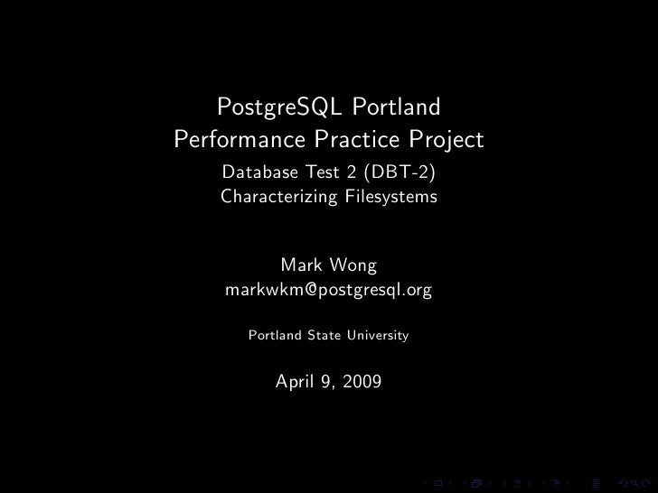 PostgreSQL Portland Performance Practice Project     Database Test 2 (DBT-2)     Characterizing Filesystems            Mar...