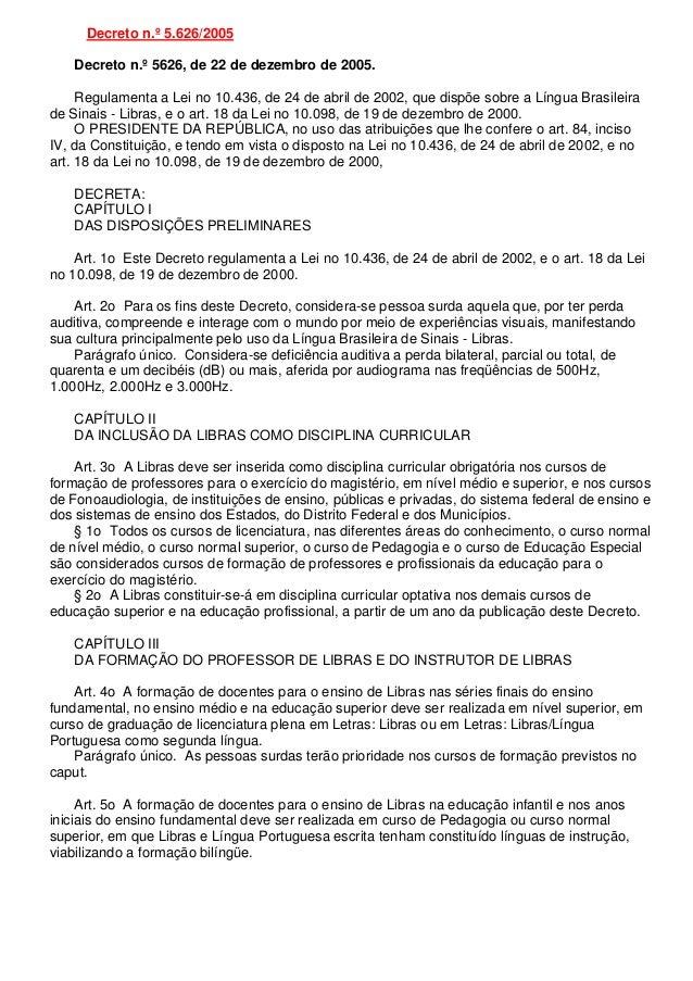 Decreto n.º 5.626/2005Decreto n.º 5626, de 22 de dezembro de 2005.Regulamenta a Lei no 10.436, de 24 de abril de 2002, que...
