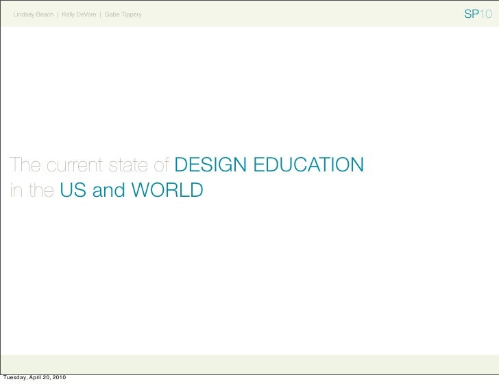 Lindsay Beach | Kelly DeVore | Gabe Tippery   SP10       The current state of DESIGN EDUCATION   in the US and WORLD     T...