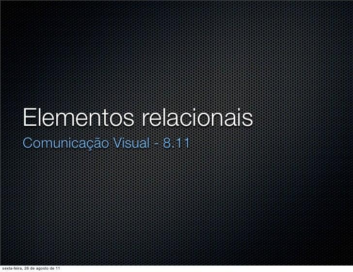 Elementos relacionais          Comunicação Visual - 8.11sexta-feira, 26 de agosto de 11