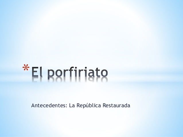 Antecedentes: La República Restaurada *