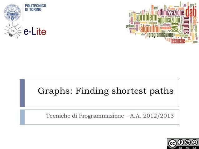 Graphs: Finding shortest pathsTecniche di Programmazione – A.A. 2012/2013