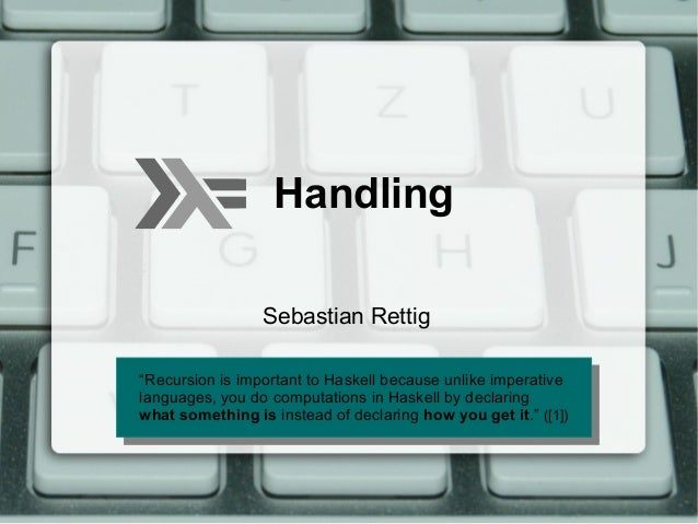 "Handling                 Sebastian Rettig""Recursion is important to Haskell because unlike imperative ""Recursion is import..."