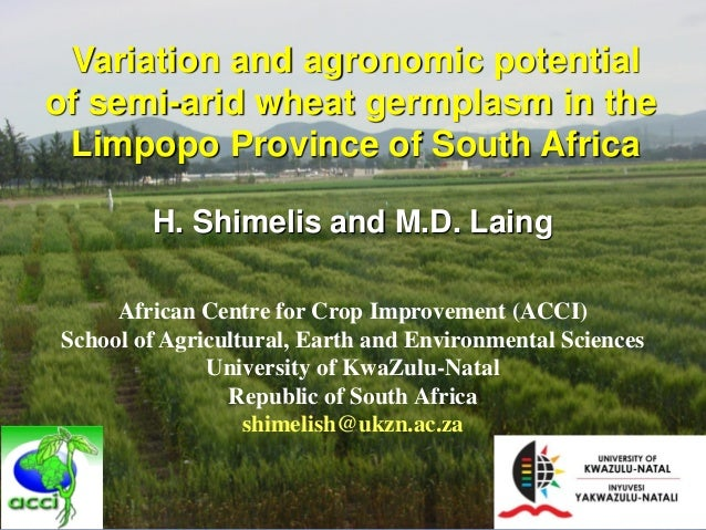 Variation and agronomic potentialof semi-arid wheat germplasm in the Limpopo Province of South Africa        H. Shimelis a...