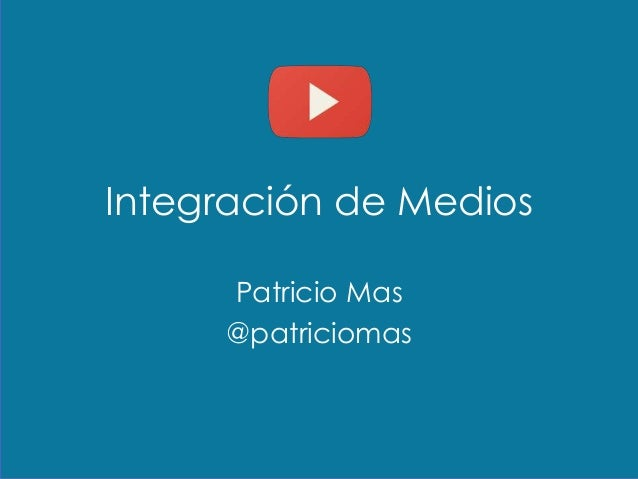 Integración de Medios Patricio Mas @patriciomas
