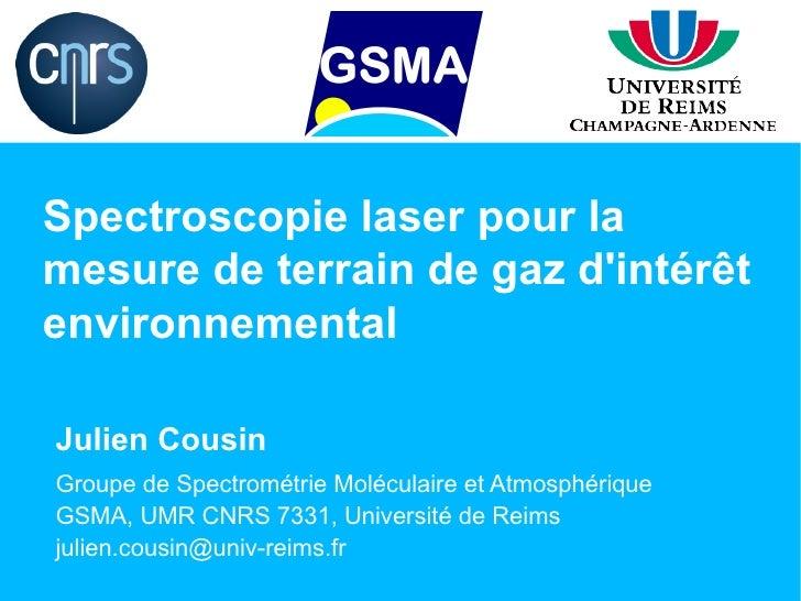Spectroscopie laser pour lamesure de terrain de gaz dintérêtenvironnementalJulien CousinGroupe de Spectrométrie Moléculair...