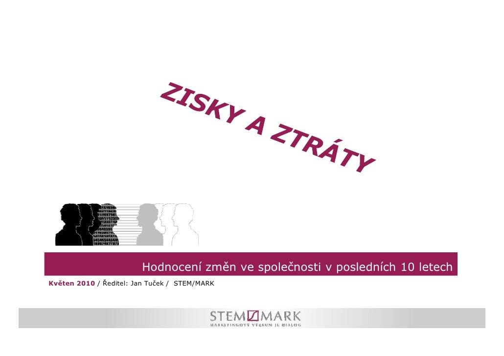 Hodnocení změn ve společnosti v posledních 10 letech Květen 2010 / Ředitel: Jan Tuček / STEM/MARK
