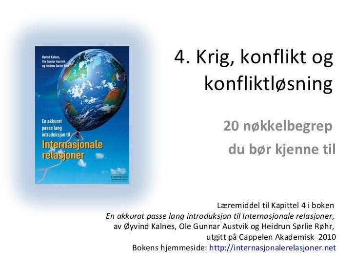 4. Krig, konflikt og konfliktløsning 20 nøkkelbegrep  du bør kjenne til Læremiddel til Kapittel 4 i boken  En akkurat pass...