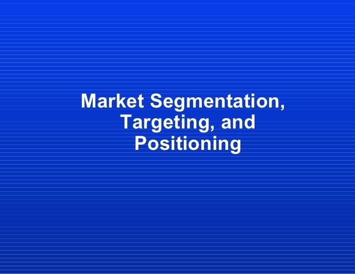 Market Segmentation, Targeting, and Positioning