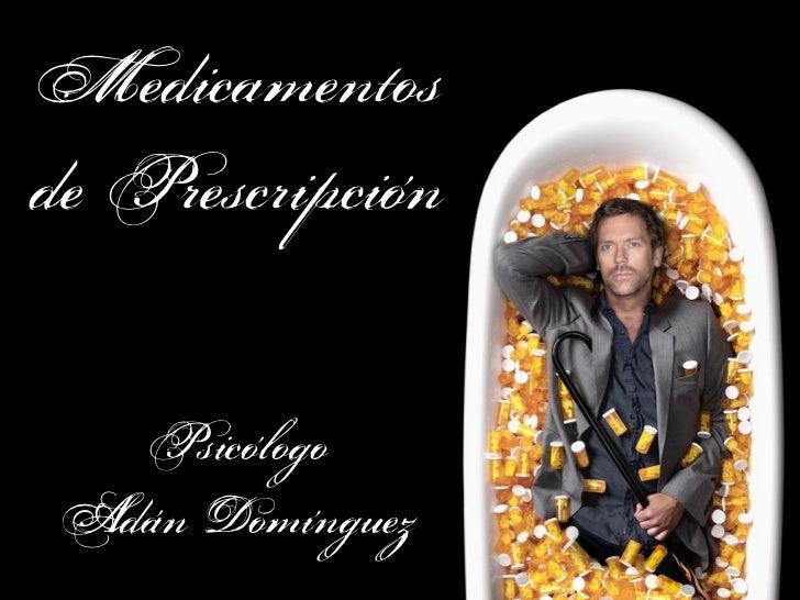Medicamentosde Prescripción   Psicólogo Adán Domínguez