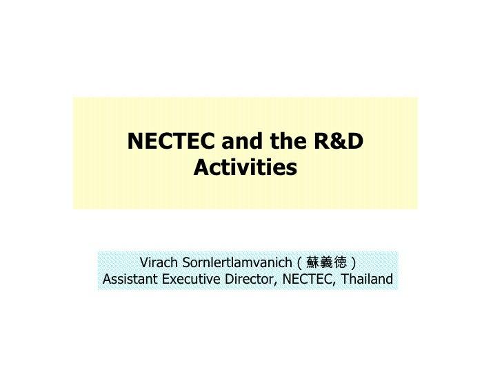 Virach Sornlertlamvanich ( 蘇義徳 ) Assistant Executive Director, NECTEC, Thailand NECTEC and the R&D Activities