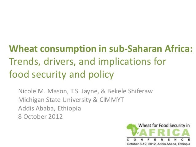 Wheat consumption in sub-Saharan Africa:Trends, drivers, and implications forfood security and policy  Nicole M. Mason, T....