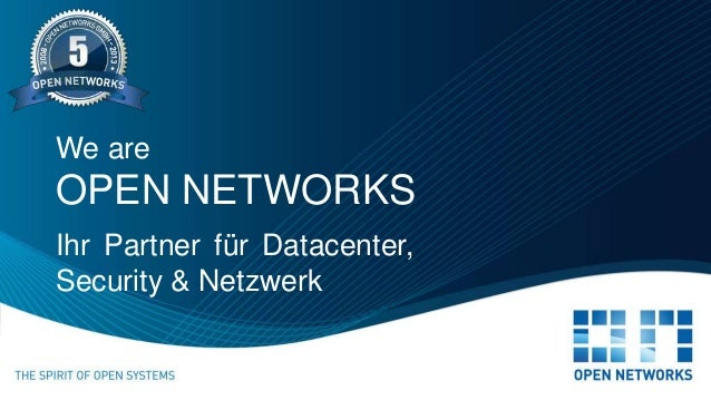 Ihr Partner für Datacenter, Security & Netzwerk We are OPEN NETWORKS