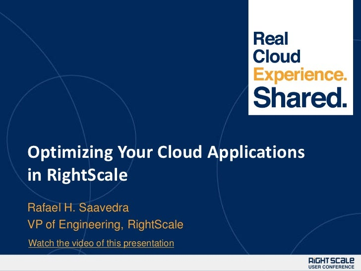 1Optimizing Your Cloud Applicationsin RightScaleRafael H. SaavedraVP of Engineering, RightScaleWatch the video of this pre...