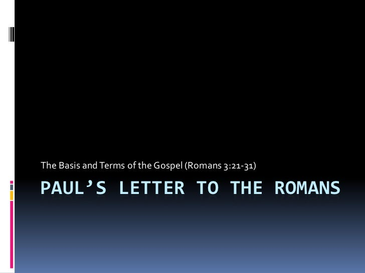 Paul's Letter to the Romans<br />The Basis and Terms of the Gospel (Romans 3:21-31)<br />