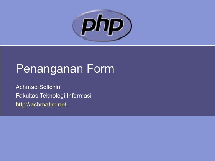 Penanganan Form Achmad Solichin Fakultas Teknologi Informasi http://achmatim.net