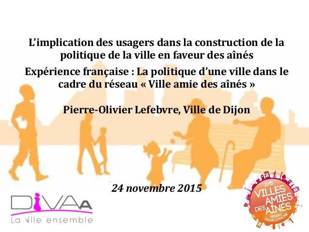 L'implication des usagers dans la construction de la politique de la ville en faveur des aînés Expérience française : La p...