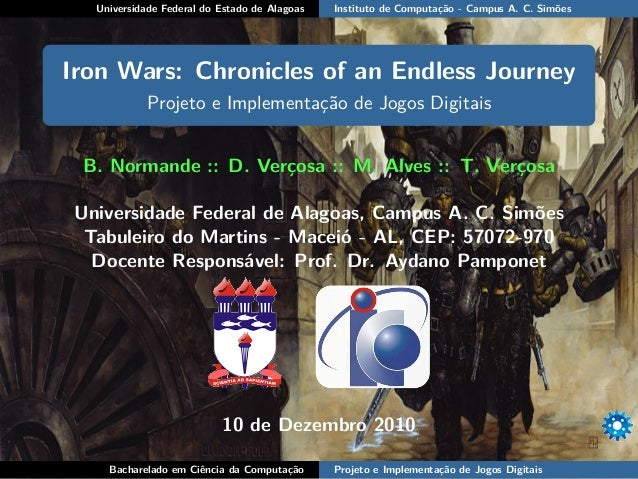 Universidade Federal do Estado de Alagoas Instituto de Computação - Campus A. C. Simões Iron Wars: Chronicles of an Endles...