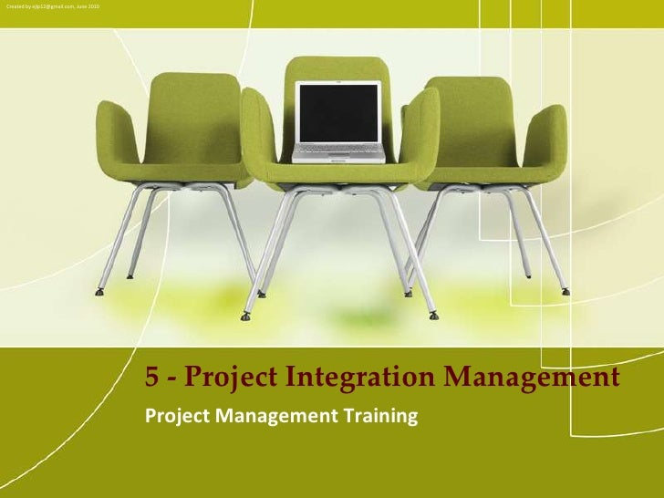 Created by ejlp12@gmail.com, June 2010<br />5 - Project Integration Management<br />Project Management Training<br />