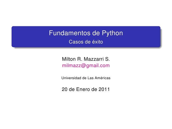 Fundamentos de Python       Casos de éxito   Milton R. Mazzarri S.   milmazz@gmail.com   Universidad de Las Américas   20 ...