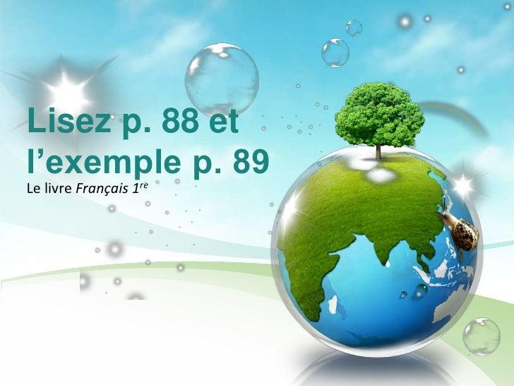 Lisez p. 88 et l'exemple p. 89<br />Le livre Français 1re<br />