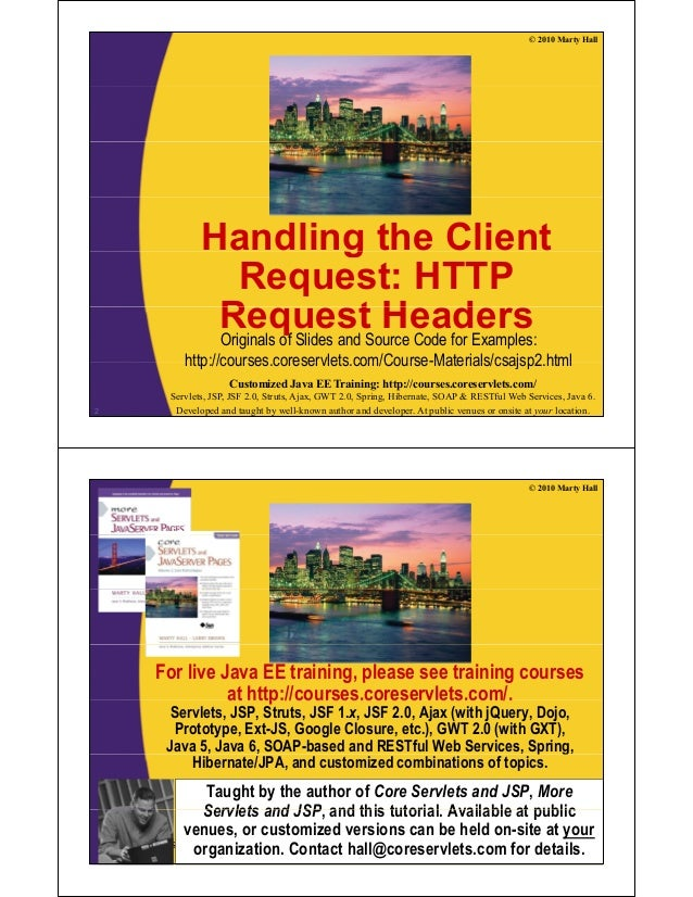 © 2010 Marty Hall Handling the Clientg Request: HTTP R t H dRequest HeadersOriginals of Slides and Source Code for Example...