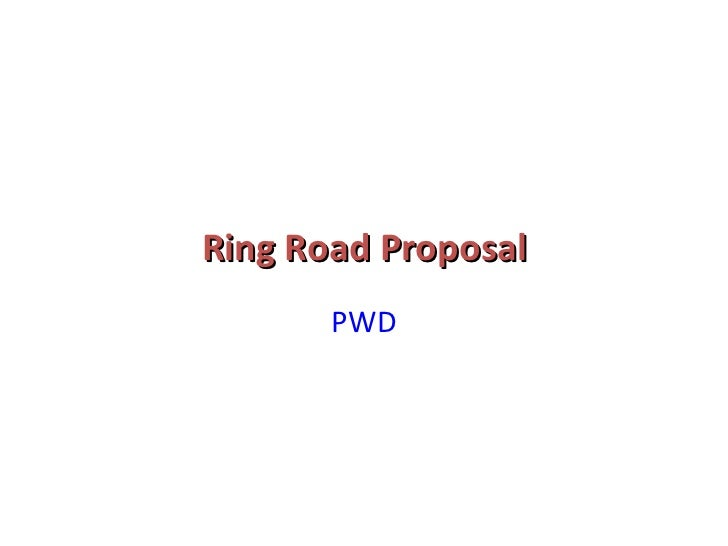 Ring Road Proposal <ul><li>PWD </li></ul>