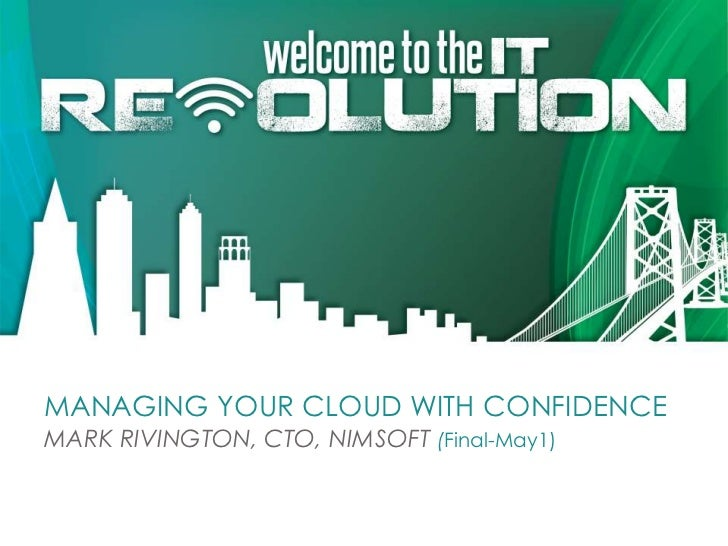 MANAGING YOUR CLOUD WITH CONFIDENCEMARK RIVINGTON, CTO, NIMSOFT (Final-May1)