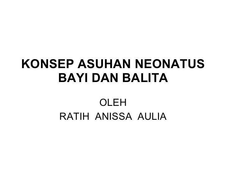 KONSEP ASUHAN NEONATUS BAYI DAN BALITA OLEH R ATIH  ANISSA  AULIA