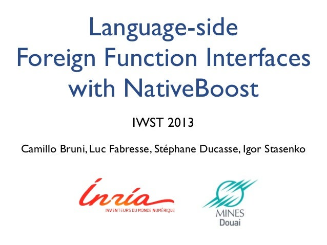 Camillo Bruni, Luc Fabresse, Stéphane Ducasse, Igor Stasenko IWST 2013 Language-side Foreign Function Interfaces with Nati...