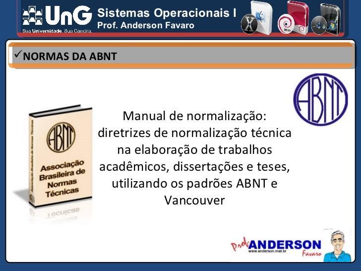 Sistemas Operacionais I Prof. Anderson Favaro <ul><li>NORMAS DA ABNT </li></ul>Manual de normalização: diretrizes de norma...