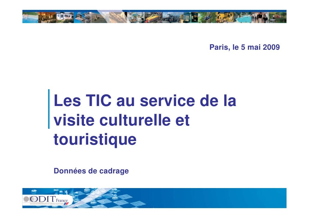 Paris, le 5 mai 2009     Les TIC au service de la visite culturelle et touristique t    i ti Données de cadrage