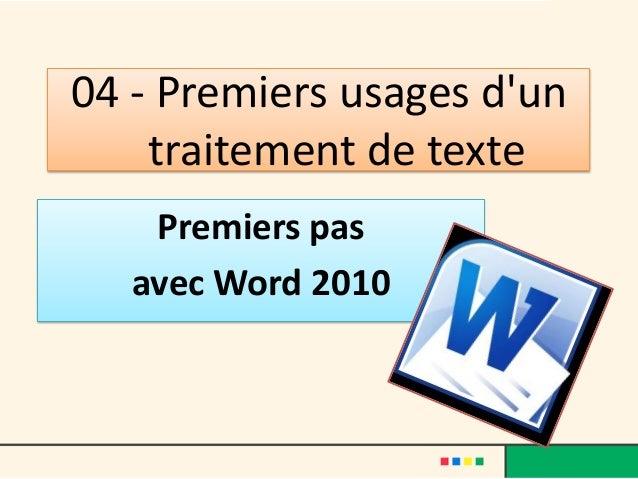 04 - Premiers usages dun    traitement de texte    Premiers pas   avec Word 2010