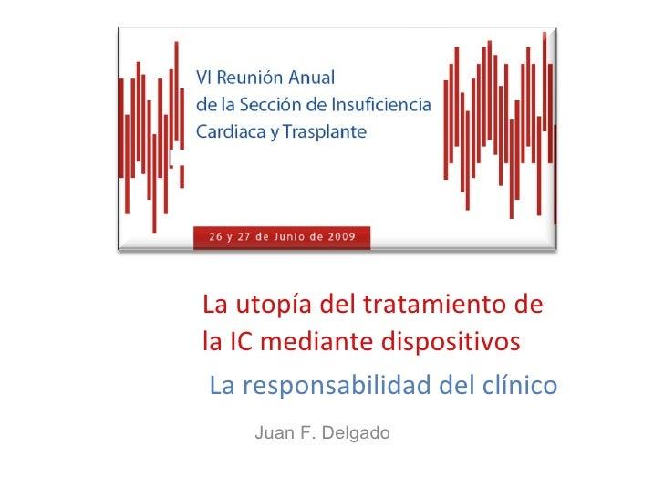 La utopía del tratamiento de la IC mediante dispositivos   La responsabilidad del clínico Juan F. Delgado