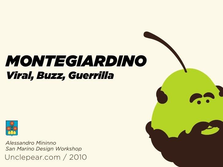 MONTEGIARDINO Viral, Buzz, Guerrilla     Alessandro Mininno San Marino Design Workshop Unclepear.com / 2010