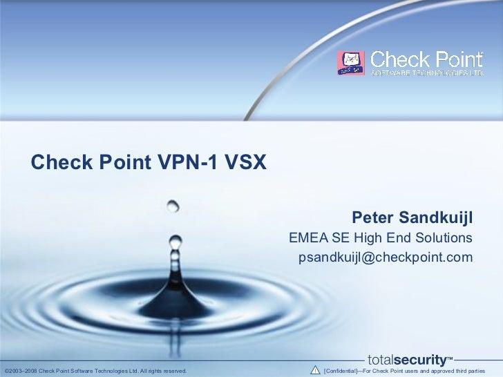 Check Point VPN-1 VSX Peter Sandkuijl EMEA SE High End Solutions [email_address]