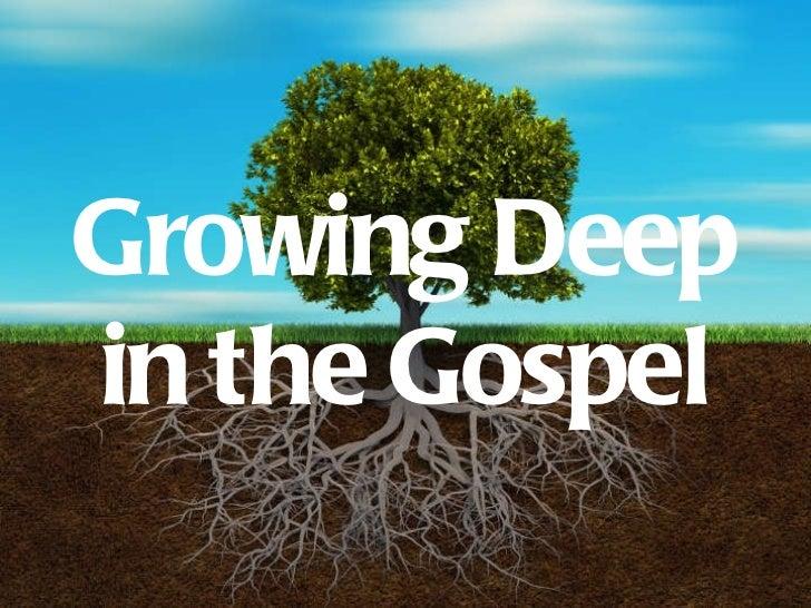 Growing Deep Growing Deep in the Gospel