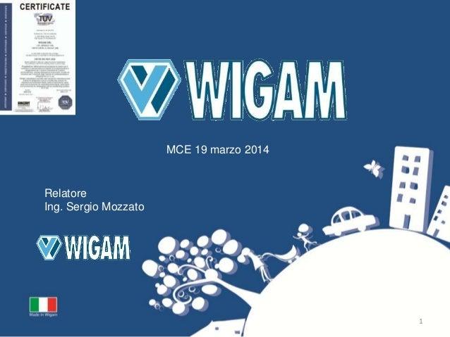 1 Relatore Ing. Sergio Mozzato MCE 19 marzo 2014