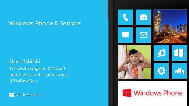 Windows Phone 8 SensorsDavid IsbitskiTechnical Evangelist, Microsofthttp://blogs.msdn.com/davedev@TheDaveDev