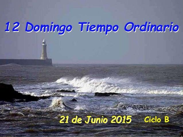 21 de Junio 2015 12 Domingo Tiempo Ordinario Ciclo B