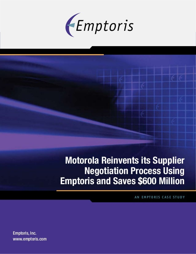 An Emptoris Case Study Motorola Reinvents its Supplier Negotiation Process Using Emptoris and Saves $600 Million Emptoris,...