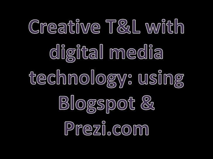 Creative T&L with digital media technology: using Blogspot & Prezi.com<br />