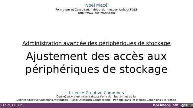 Linux LPIC2 noelmace.comNoël MacéFormateur et Consultant indépendant expert Unix et FOSShttp://www.noelmace.comAjustement ...
