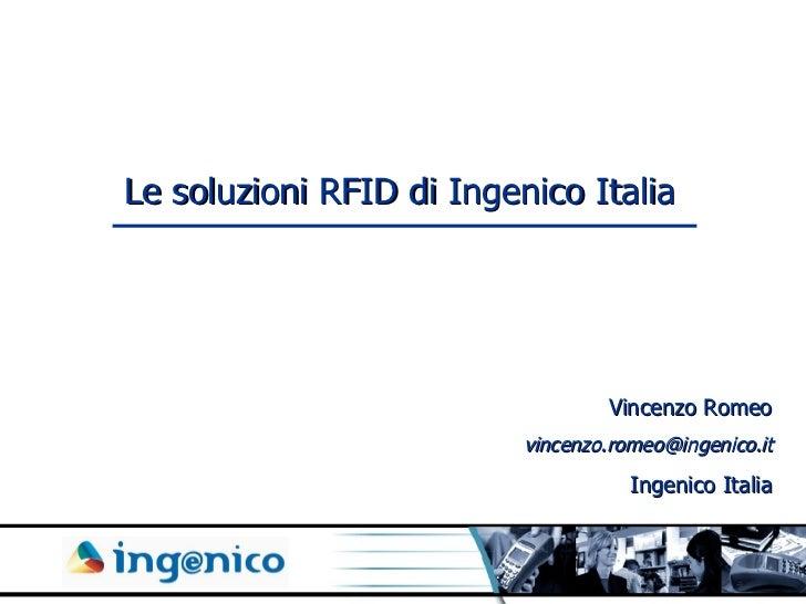 Le soluzioni RFID di Ingenico Italia Vincenzo Romeo [email_address] Ingenico Italia