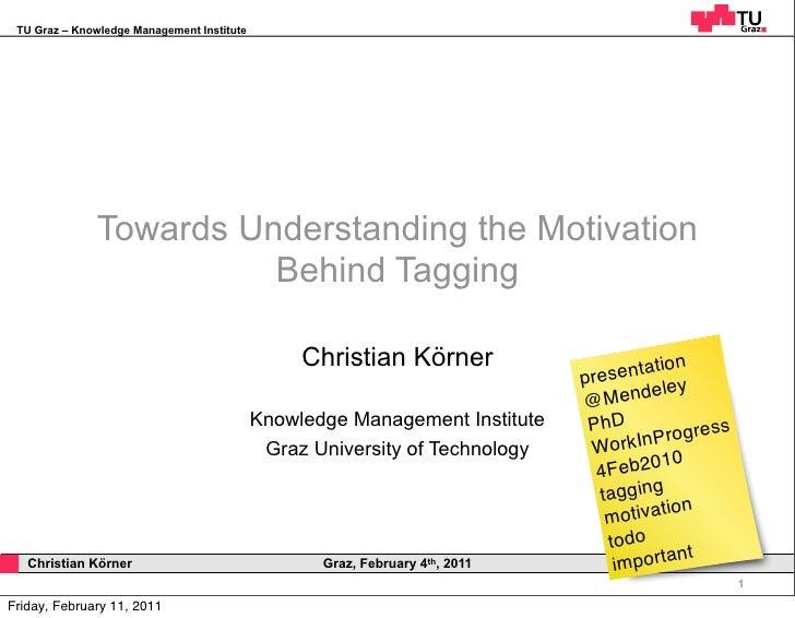 TU Graz – Knowledge Management Institute              Towards Understanding the Motivation                        Behind T...