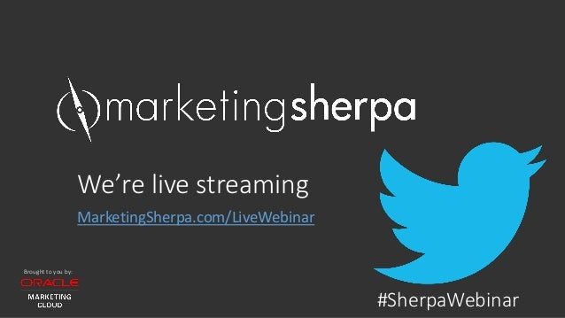 Brought to you by: We're live streaming MarketingSherpa.com/LiveWebinar #SherpaWebinar