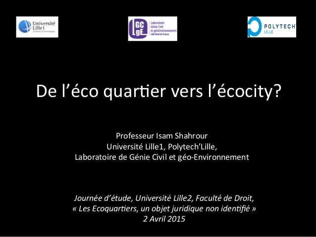 Journée  d'étude,  Université  Lille2,  Faculté  de  Droit,       «  Les  Ecoquar;ers,  un  obje...
