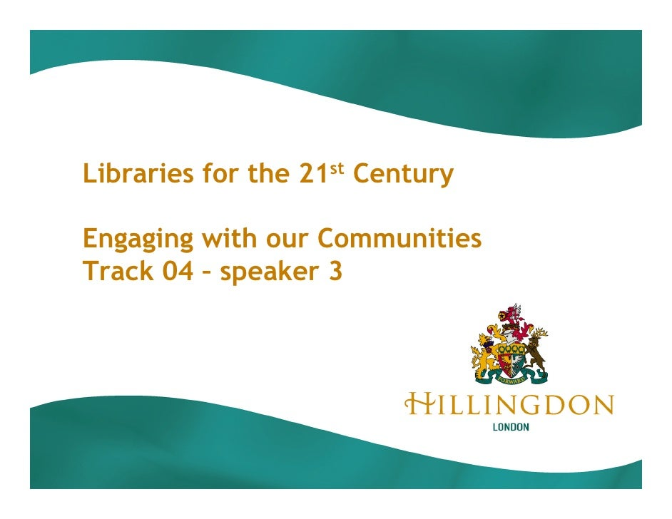Libraries for the 21st Century  Engaging with our Communities Track 04 – speaker 3