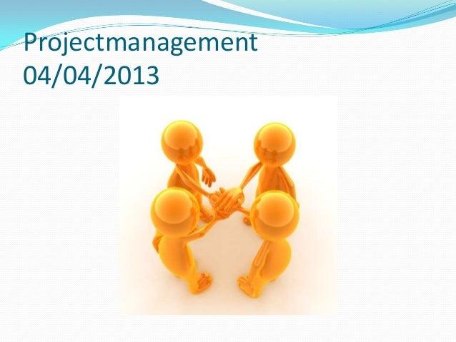 Projectmanagement04/04/2013